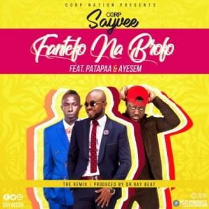 Corp Sayvee - Fantefo Na Brofo Ft Ayesem & Patapaa (Prod. By Dr Ray Beats)